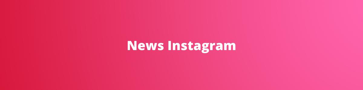 News Instagram - Aggiornamenti